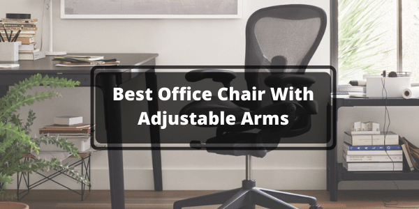 Best Office Chair With Adjustable Arms
