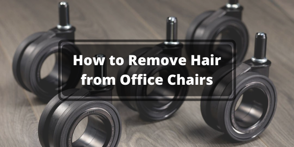 How to Remove Hair from Office Chairs