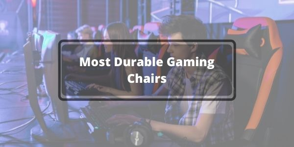 Most Durable Gaming Chair