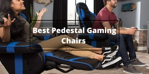 Best Pedestal Gaming Chairs